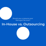 In-House vs. Outsourcing Managing Services: Which model could be better for your business?