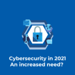 Cybersecurity: An increased need for it in 2021?
